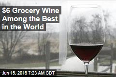 $6 Walmart Wine Among the Best in the World