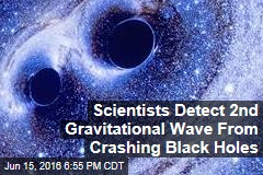 Scientists Detect 2nd Gravitational Wave From Crashing Black Holes
