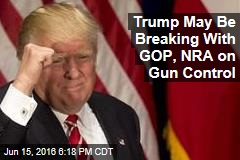 Trump May Be Breaking With GOP, NRA on Gun Control