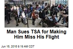 Man Sues TSA for Making Him Miss His Flight