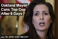 Oakland Mayor Cans Top Cop After 6 Days