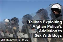 Taliban Exploiting Afghan Police's Addiction to Sex With Boys
