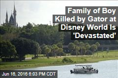 Family of Boy Killed by Gator at Disney World Is 'Devastated'