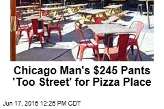 Chicago Man's $245 Pants 'Too Street' for Pizza Place