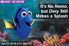 It's No Nemo , but Dory Still Makes a Splash