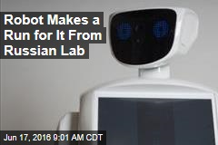 Robot Makes a Run for It From Russian Lab