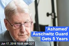 'Ashamed' Auschwitz Guard Gets 5 Years