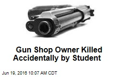 Gun Shop Owner Killed Accidentally by Student