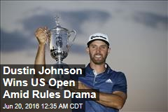 Dustin Johnson Wins US Open Amid Rules Drama