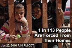 1 in 113 People Are Forced From Their Homes
