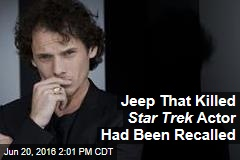 Jeep That Killed Star Trek Actor Had Been Recalled