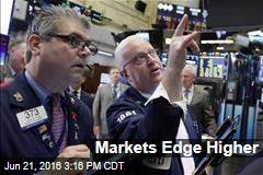 Markets Edge Higher