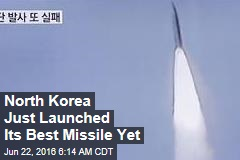 North Korea Just Launched Its Best Missile Yet