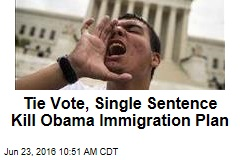 Tie Vote, Single Sentence Kill Obama Immigration Plan