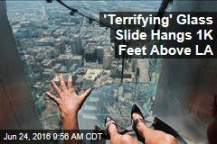 'Terrifying' Glass Slide Hangs 1K Feet Above LA