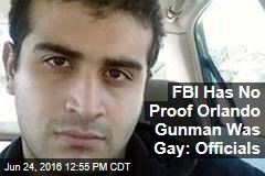 FBI Has No Proof Orlando Gunman Was Gay: Officials
