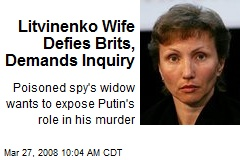 Litvinenko Wife Defies Brits, Demands Inquiry