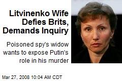 Litvinenko Wife Defies Brits, Demands Inquiry