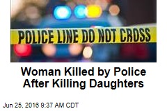 Woman Killed by Police After Killing Daughters