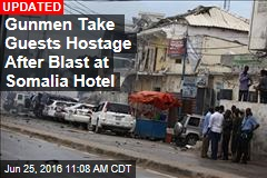 Gunmen Take Guests Hostage After Blast at Somalia Hotel