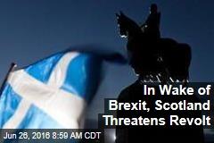 In Wake of Brexit, Scotland Threatens Revolt