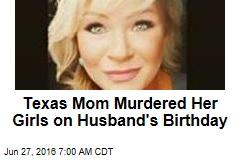 Texas Mom Murdered Her Girls on Husband's Birthday
