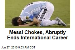 Messi Chokes, Abruptly Ends International Career