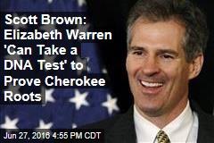 Scott Brown: Elizabeth Warren 'Can Take a DNA Test' to Prove Cherokee Roots