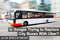 Is Google Trying to Replace City Buses With Uber?