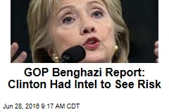 GOP Benghazi Report: Clinton Had Intel to See Risk