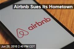 Airbnb Sues Own Hometown Over Law It Helped Craft