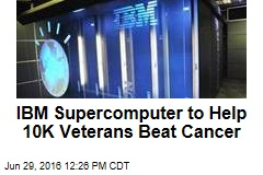IBM Supercomputer to Help 10K Veterans Beat Cancer