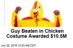 Guy Beaten in Chicken Costume Awarded $10.5M