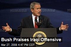 Bush Praises Iraqi Offensive