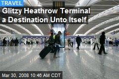 Glitzy Heathrow Terminal a Destination Unto Itself