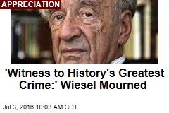 'Witness to History's Greatest Crime:' Wiesel Mourned