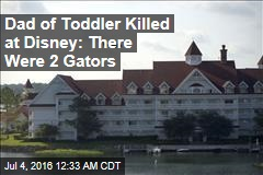 Dad of Toddler Killed at Disney: There Were 2 Gators