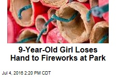9-Year-Old Girl Loses Hand to Fireworks at Park
