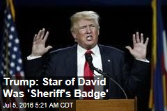 Trump: Star of David Was 'Sheriff's Badge'