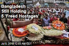 Bangladesh Still Holding 5 'Freed Hostages'