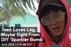 Teen Loses Leg, Maybe Sight From DIY 'Sparkler Bomb'