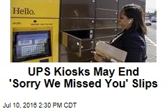 UPS Kiosks May End 'Sorry We Missed You' Slips