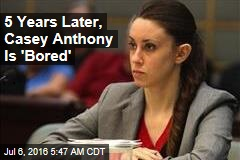 5 Years Later, Casey Anthony Is 'Bored'