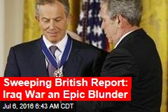 Sweeping British Report: Iraq War an Epic Blunder