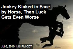 Jockey Kicked in Face by Horse, Then Luck Gets Even Worse