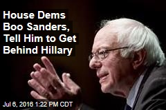 House Dems Boo Sanders, Tell Him to Get Behind Hillary