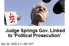 Judge Springs Gov. Linked to 'Political Prosecution'