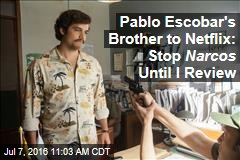 Pablo Escobar's Brother to Netflix: Stop Narcos Until I Review