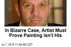 In Bizarre Case, Artist Must Prove Painting Isn't His