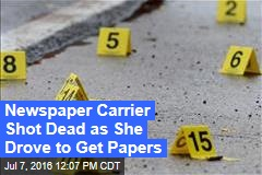 Newspaper Carrier Shot Dead as She Drove to Get Papers